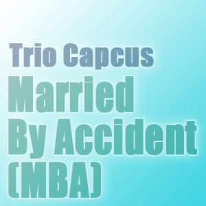 gambar Trio Capcus MBA (Married By Accident) image