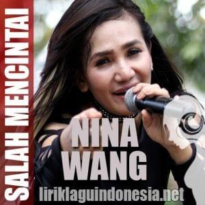 Lirik Lagu Nina Wang Salah Mencintai