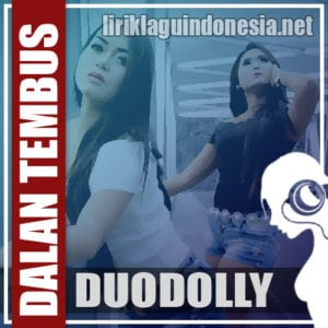 Lirik Lagu Duo Dolly Dalan Tembus