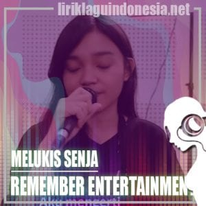 Lirik Lagu Remember Entertainment Melukis Senja